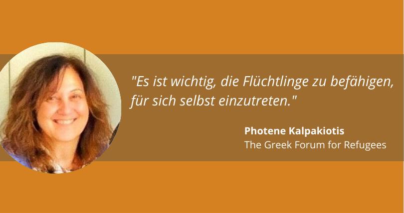 """""""Es ist wichtig, die Flüchtlinge zu befähigen, für sich selbst einzutreten."""" Photene Kalpakiotis, The Greek Forum for Refugees"""