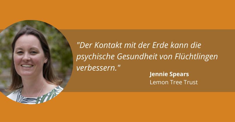 """""""Der Kontakt mit der Erde kann die psychische Gesundheit von Flüchtlingen verbessern."""" Jennie Spears, Lemon Tree Trust"""