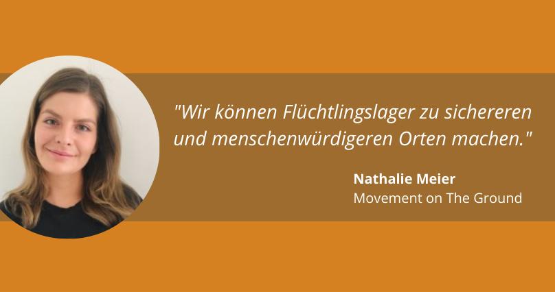 """""""Wir können Flüchtlingslager zu sichereren und menschenwürdigeren Orten machen."""" Nathalie Meier, Movement on The Ground"""