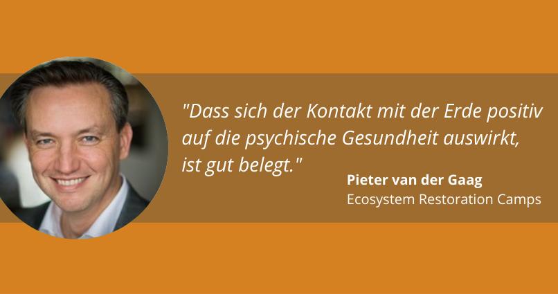 """""""Dass sich der Kontakt mit der Erde positiv auf die psychische Gesundheit auswirkt, ist gut belegt."""" Pieter van der Gaag, Ecosystem Restoration Camps"""
