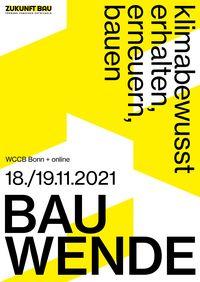 BAU WENDE, klimabewusst erhalten, erneuern, bauen; 18./19.11.2021, WCCB Bonn, online; Kongress Zukunft Bau